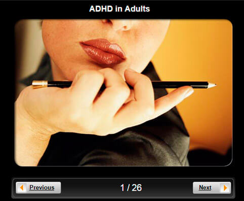 ADHD in Adults Pictures Slideshow: Attention Deficit Hyperactivity Disorder