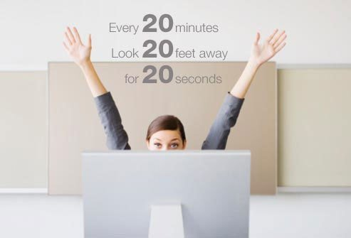 Take regular 20 second breaks when you are on the computer.